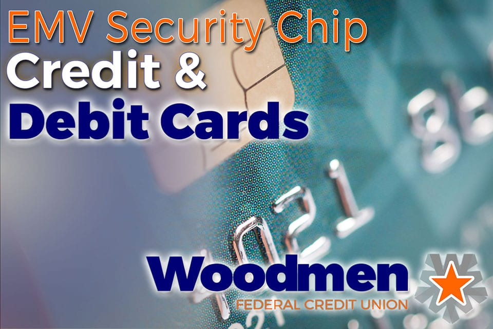 EMV Security Chip Credit and Debit Cards at Woodmen Federal Credit Union